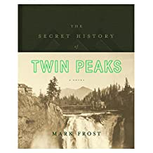 The Secret History of Twin Peaks: A Novel