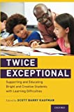 img - for Twice Exceptional: Supporting and Educating Bright and Creative Students with Learning Difficulties book / textbook / text book