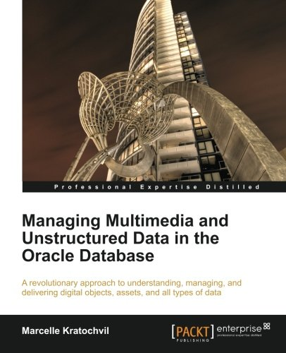 Managing Multimedia and Unstructured Data in the Oracle Database by Marcelle Kratochvil, Publisher : Packt Publishing