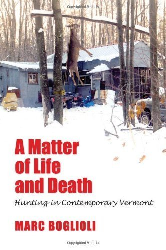 a-matter-of-life-and-death-hunting-in-contemporary-vermont-by-boglioli-marcoctober-30-2009-paperback