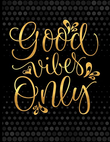 Good Vibes Only: XL Large 8.5x11 (21.5x28 cm) Journal with 110 Inspirational Quotes and Lined Pages, Inspirational Jornal (Journals to Write in for Women)