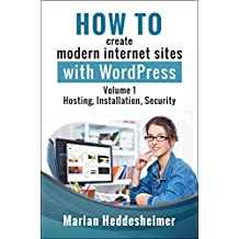 How to Create Modern Internet Sites with WordPress: Step-by-Step Instructions for Beginners. Volume 1: Installation, Hosting, Security, and Updates (WordPress Step-by-Step)