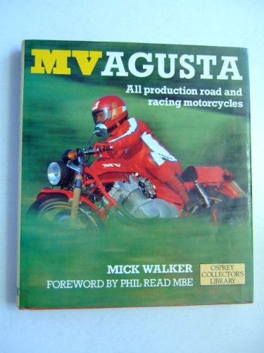 Mv Agusta: All Production Road and Racing Motorcycles (Osprey Collector's Library)