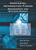 Information Fusion Management and Systems Design, Blasch, Erik and Bosse, Elio, 1608071510
