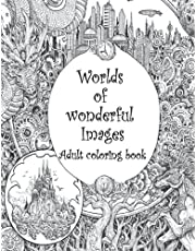 Worlds of Wonderful Images: An Adult coloring book for Anxiety and Stress relief, Adult Coloring Book with Beautiful and Relaxing images, (Coloring Book)
