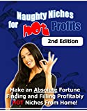 Naughty Niches For Hot Profits: Finding The Hottest Niches : Simple Effective Techniques for Niche Research, Keywords, SEO, Google AdSense, ClickBank. Amazon
