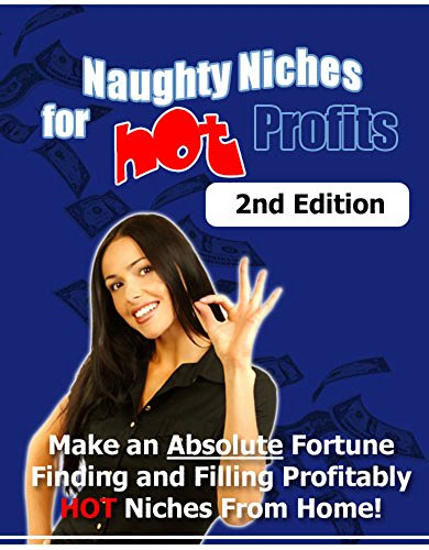 Naughty Niches For Hot Profits: Finding The Hottest Niches : Simple Effective Techniques for Niche Research, Keywords, SEO, Google AdSense, ClickBank. ()