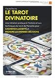 Le tarot divinatoire: Une initiation pratique à l'histoire et aux techniques du tarot de Marseilles pour gagner en lucidité et prendre les bonnes décision. Jeu de cartes offert.