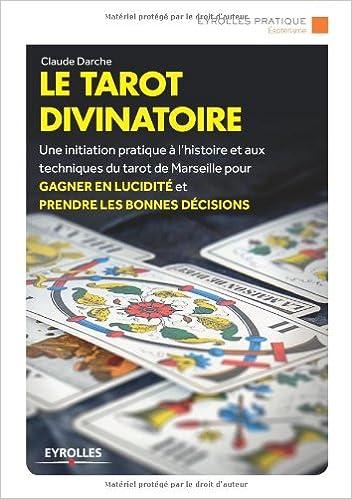 a6c7b00d4019c Amazon.fr - Le tarot divinatoire  Une initiation pratique à l histoire et  aux techniques du tarot de Marseilles pour gagner en lucidité et prendre  les ...