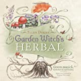 Garden Witch's Herbal: Green Magick, Herbalism and Spirituality