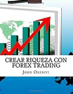 Crear Riqueza con Forex Trading: No hay posibilidad de perder ?oltimas estrategias y el