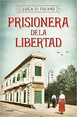 Prisionera de la libertad de Luca Di Fulvio