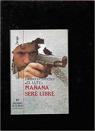 Mañana Seré Libre Colección Contracorriente Spanish Edition Sánchez Rodríguez Eleuterio 9788486587352 Books