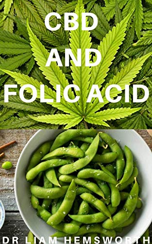CBD AND FOLIC ACID: Everything You Need To Know About CBD OIL And Folic Acid And It