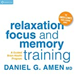 Relaxation, Focus, and Memory Training: A Guided Brain Health Program | Daniel G. Amen, MD