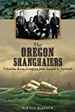 The Oregon Shanghaiers:: Columbia River Crimping from Astoria to Portland
