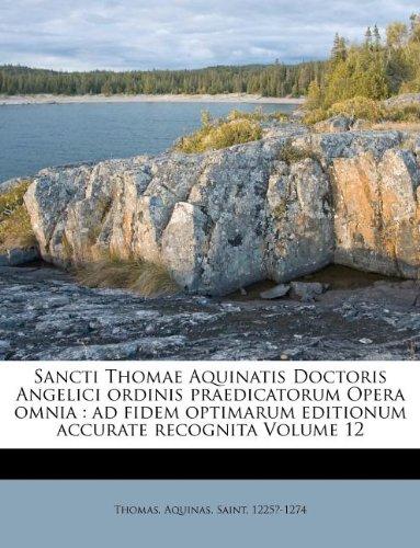 Read Online Sancti Thomae Aquinatis Doctoris Angelici Ordinis Praedicatorum Opera Omnia: Ad Fidem Optimarum Editionum Accurate Recognita Volume 12 (Latin Edition) ebook