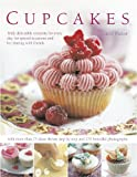 Cupcakes: Truly Delectable Creations for Every Day, for Special Occasions and for Sharing With Friends