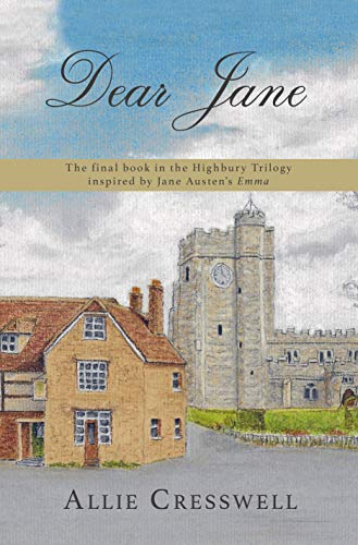 Dear Jane: The final book in the Highbury Trilogy, inspired by Jane Austen's 'Emma'.