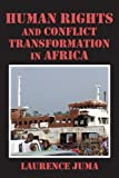 Human Rights and Conflict Transformation in Africa, Lawrence Juma, 9956790419