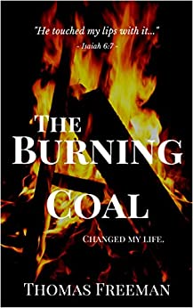 The Burning Coal: changed my life forever - My personal story of freedom. by [Freeman, Thomas]