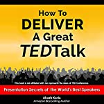 How to Deliver a Great TED Talk: Presentation Secrets of the World's Best Speakers | Akash Karia