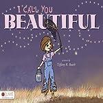 I Call You Beautiful | Tiffany R. Roath