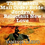 The Western Mail Order Bride: Jordyn's Reluctant New Love | Vanessa Carvo