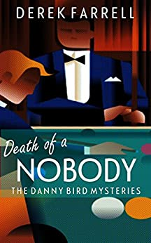 Death Of A Nobody (The Danny Bird Mysteries Book 2) by [Farrell, Derek]