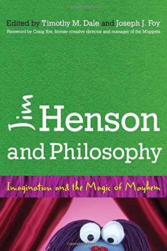 Jim Henson and Philosophy: Imagination and the Magic of Mayhem Paperback – July 15, 2015 Timothy Dale Joseph Foy Craig Yoe 1442246642
