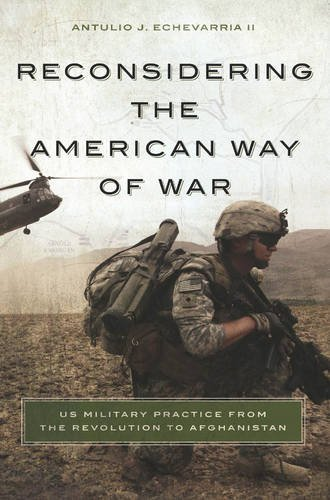 reconsidering-the-american-way-of-war-us-military-practice-from-the-revolution-to-afghanistan