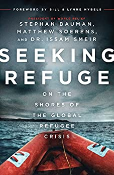 Seeking Refuge: On the Shores of the Global Refugee Crisis by [Bauman, Stephan, Soerens, Matthew, Smeir, Dr. Issam]