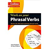 Work on Your Phrasal Verbs: Master the 400 Most Common Phrasal Verbs (Collins Work on Your...)