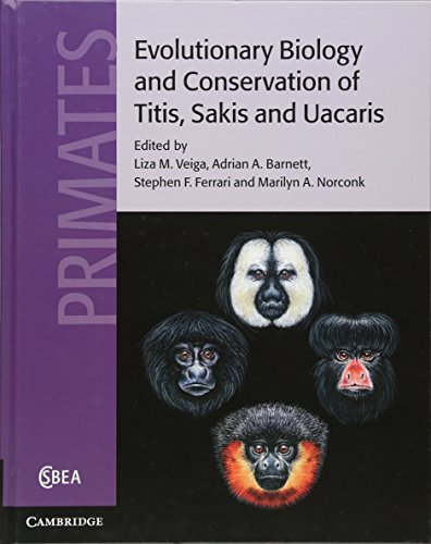 Evolutionary Biology and Conservation of Titis, Sakis and Uacaris (Cambridge Studies in Biological and Evolutionary Anth