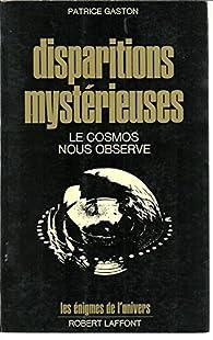 Disparitions mystérieuses - Le Cosmos nous observe par Patrice Gaston