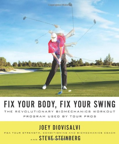 Fix Your Body, Fix Your Swing: The Revolutionary Biomechanics Workout Program Used by Tour Pros by The Booklegger