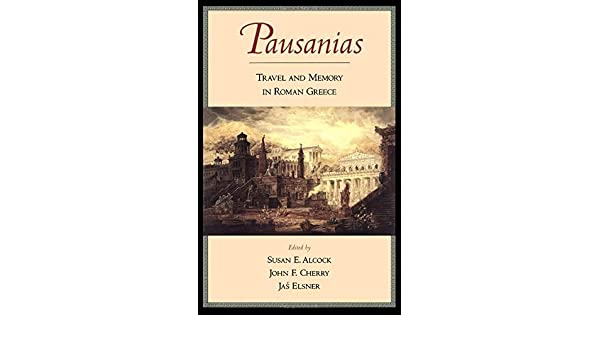 Pausanias: Travel and Memory in Roman Greece