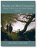 Morality and Moral Controversies: Readings in Moral, Social and Political Philosophy (8th Edition)