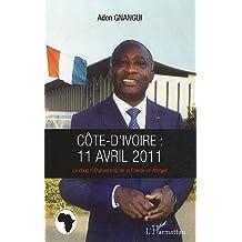 Côte d'ivoire : 11 avril 2011 - Le coup d'État de trop de la Fra