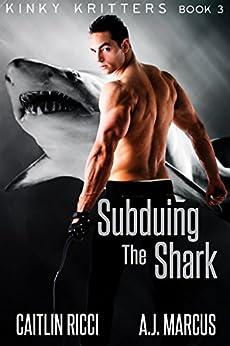 Subduing the Shark (Kinky Kritters Book 3) by [Ricci, Caitlin, Marcus, A.J.]