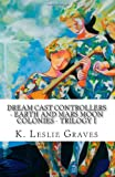 Dream Cast Controllers - Earth and Mars Moon Colonies, K. Graves, 1463726392