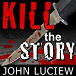 Kill the Story | John Luciew