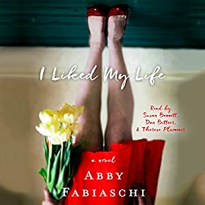I Liked My Life: A Novel Audiobook by Abby Fabiaschi Narrated by Susan Bennett, Dan Bittner, Therese Plummer