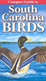 Compact Guide to South Carolina Birds, Curtis Smalling, Gregory Kennedy, 976820026X