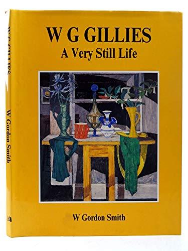 W.G.Gillies: A Very Still Life W.Gordon Smith