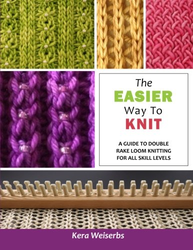 - The Easier Way To Knit: A Guide to Double Rake Loom Knitting for All Skill Levels