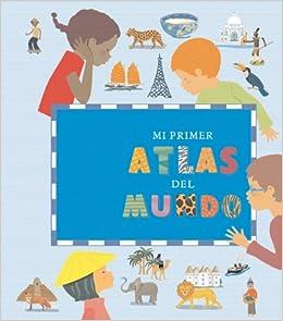 Mi primer atlas del mundo / My First Atlas of the World