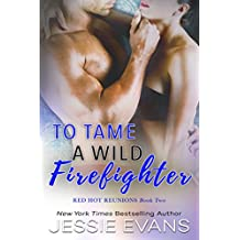 To Tame a Wild Firefighter (Red Hot Reunions Book 2)