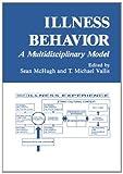 Illness Behavior : A Multidisciplinary Model, McHugh, Sean and Vallis, T. Michael, 1468452592