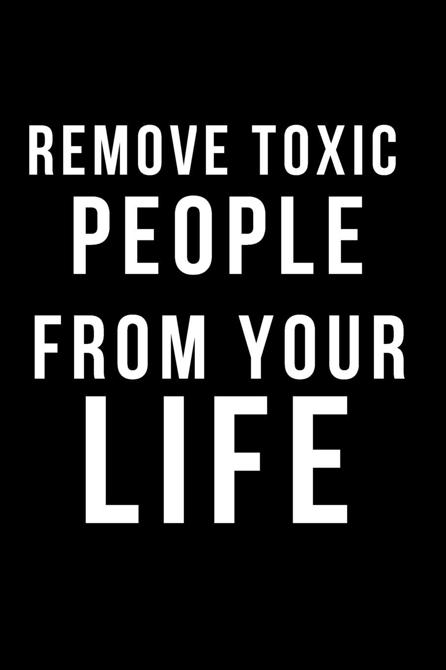 Remove Toxic People from Your Life: Blank Line Journal: Mary